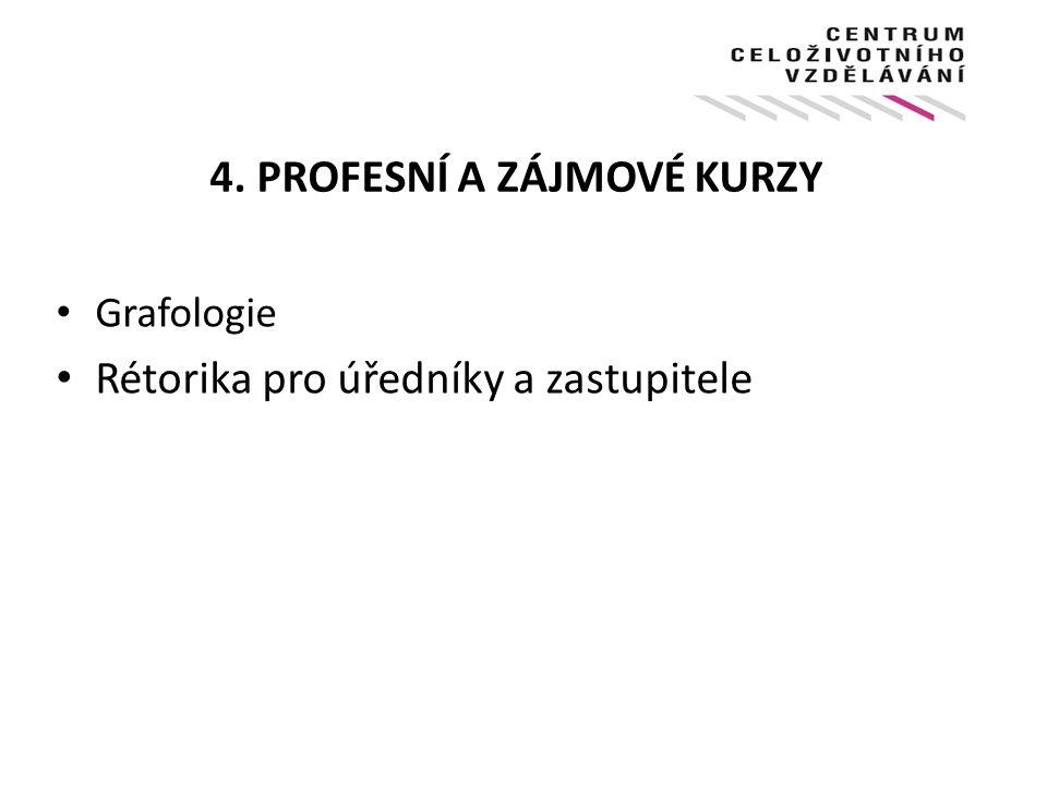 4. PROFESNÍ A ZÁJMOVÉ KURZY Grafologie Rétorika pro úředníky a zastupitele