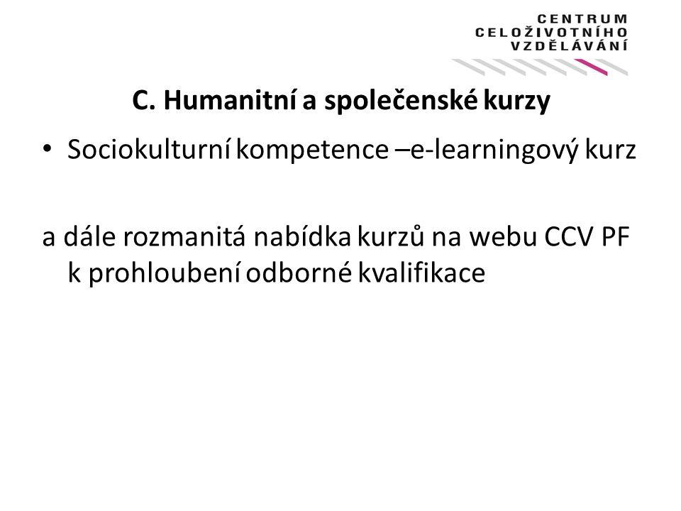 C. Humanitní a společenské kurzy Sociokulturní kompetence –e-learningový kurz a dále rozmanitá nabídka kurzů na webu CCV PF k prohloubení odborné kval