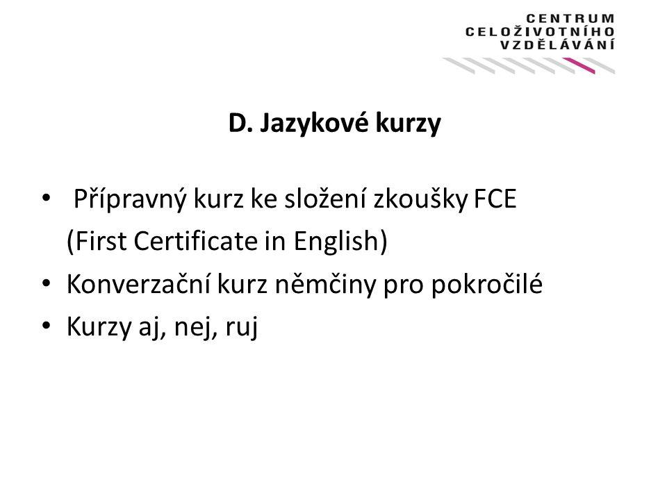 D. Jazykové kurzy Přípravný kurz ke složení zkoušky FCE (First Certificate in English) Konverzační kurz němčiny pro pokročilé Kurzy aj, nej, ruj