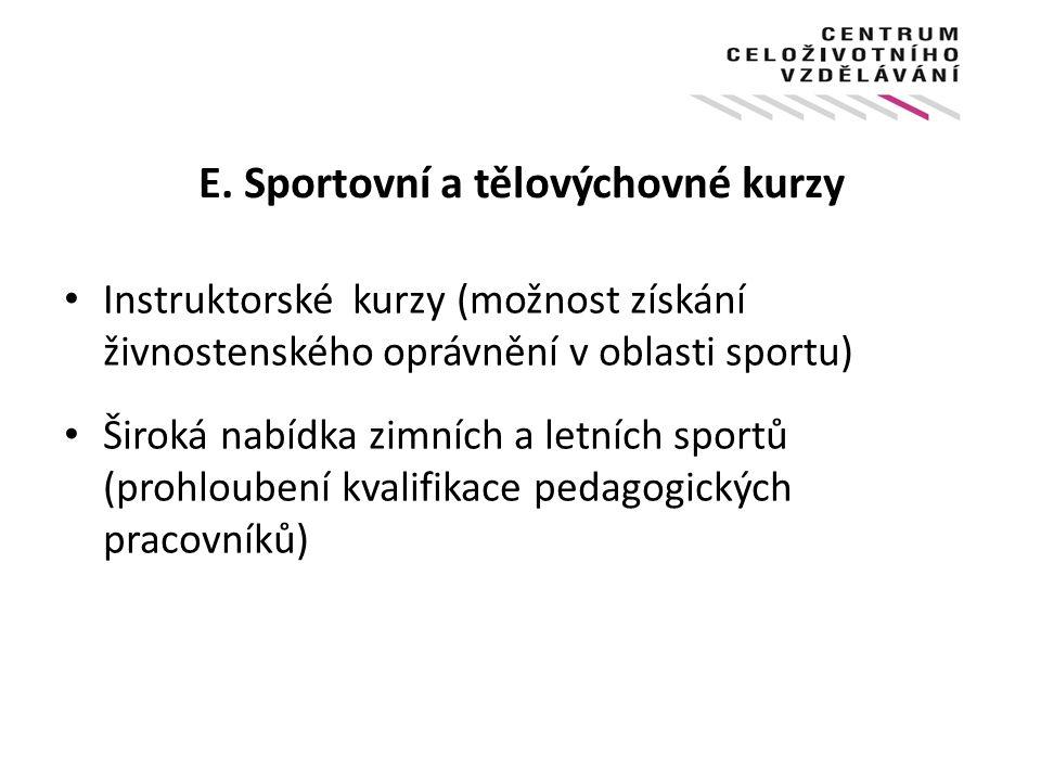 E. Sportovní a tělovýchovné kurzy Instruktorské kurzy (možnost získání živnostenského oprávnění v oblasti sportu) Široká nabídka zimních a letních spo