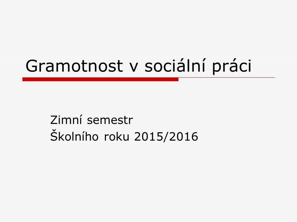 Gramotnost v sociální práci Zimní semestr Školního roku 2015/2016