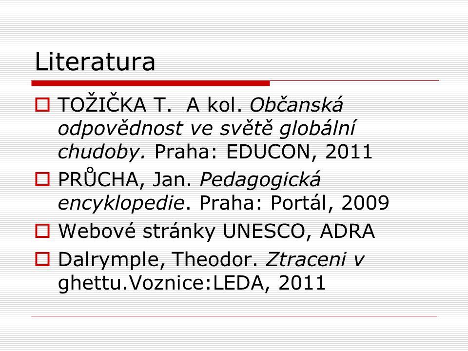 Literatura  TOŽIČKA T.A kol. Občanská odpovědnost ve světě globální chudoby.
