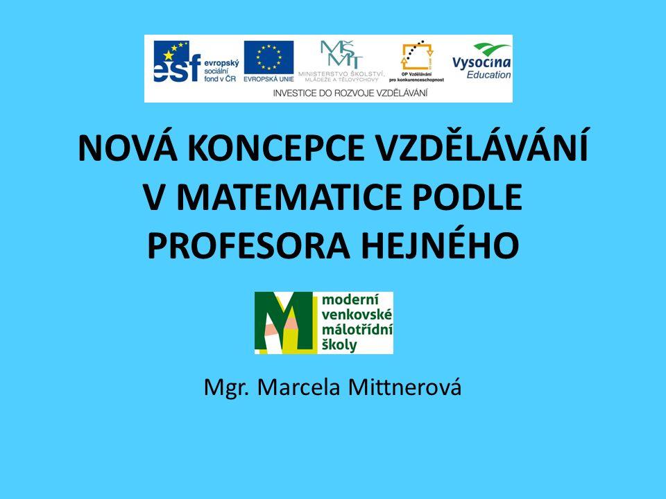 NOVÁ KONCEPCE VZDĚLÁVÁNÍ V MATEMATICE PODLE PROFESORA HEJNÉHO Mgr. Marcela Mittnerová