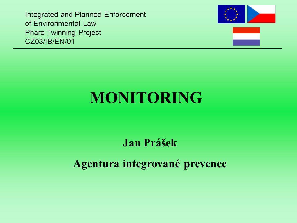 Integrated and Planned Enforcement of Environmental Law Phare Twinning Project CZ03/IB/EN/01 Požadavky na monitorování Právní a donucovací souvislost Omezovaná látka nebo parametr Místo odběru vzorků a měření Časové souvislosti odběrů vzorků a měření Splnitelnost limitů s ohledem na možnosti měření Existující přístupy pro dílčí potřeby monitoringu Technické detaily dílčích metod Organizace monitoringu Provozní podmínky, za jakých má být monitoring realizován Způsoby výpočtů a odhadů Požadavky na zprávy Požadavky na kontroly Opatření k odhadu a předávání informací o mimořádných emisích