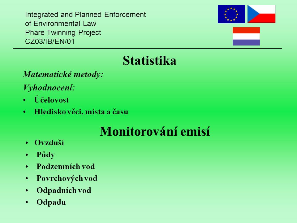 Integrated and Planned Enforcement of Environmental Law Phare Twinning Project CZ03/IB/EN/01 Statistika Matematické metody: Vyhodnocení: Účelovost Hle