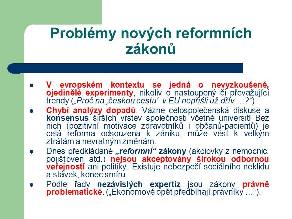 """Problémy nových reformních zákonů V evropském kontextu se jedná o nevyzkoušené, ojedinělé experimenty, nikoliv o nastoupený či převažující trendy (""""Proč na 'českou cestu' v EU nepřišli už dřív … ) Chybí analýzy dopadů."""