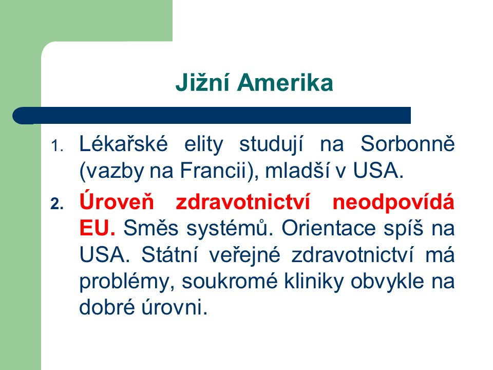 Jižní Amerika 1. Lékařské elity studují na Sorbonně (vazby na Francii), mladší v USA.