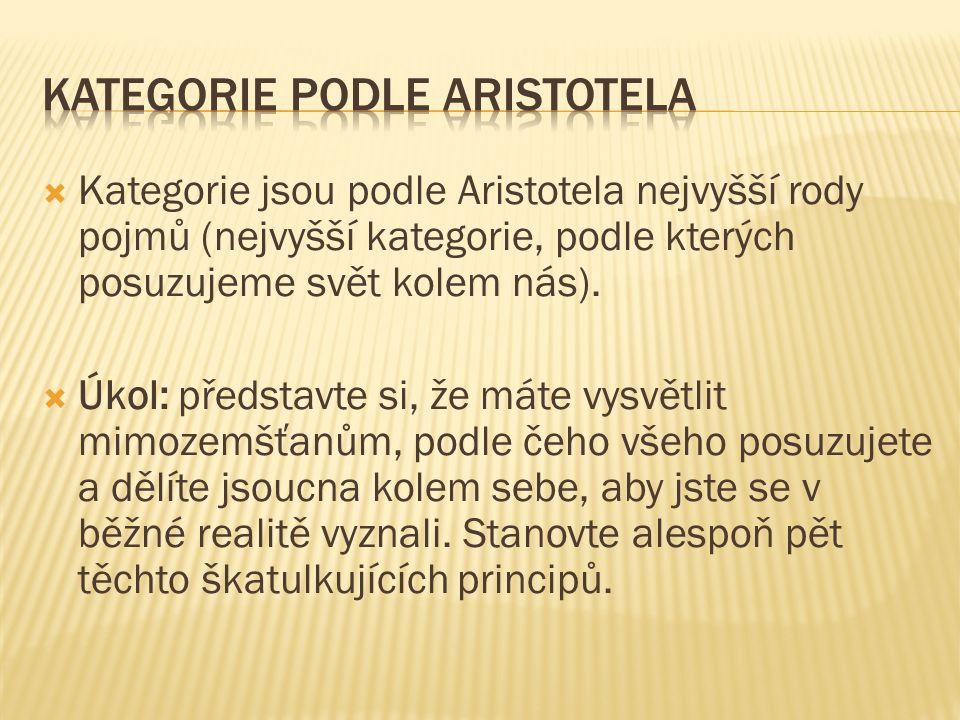  Kategorie jsou podle Aristotela nejvyšší rody pojmů (nejvyšší kategorie, podle kterých posuzujeme svět kolem nás).  Úkol: představte si, že máte vy