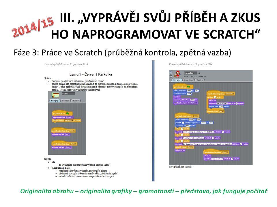 """III. """"VYPRÁVĚJ SVŮJ PŘÍBĚH A ZKUS HO NAPROGRAMOVAT VE SCRATCH"""" Fáze 3: Práce ve Scratch (průběžná kontrola, zpětná vazba) Originalita obsahu – origina"""