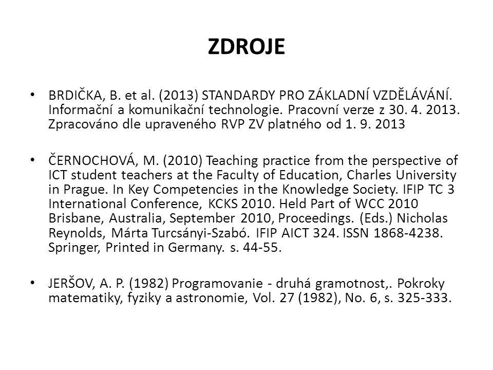 ZDROJE BRDIČKA, B. et al. (2013) STANDARDY PRO ZÁKLADNÍ VZDĚLÁVÁNÍ. Informační a komunikační technologie. Pracovní verze z 30. 4. 2013. Zpracováno dle