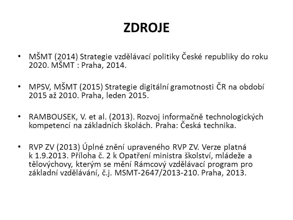 ZDROJE MŠMT (2014) Strategie vzdělávací politiky České republiky do roku 2020. MŠMT : Praha, 2014. MPSV, MŠMT (2015) Strategie digitální gramotnosti Č