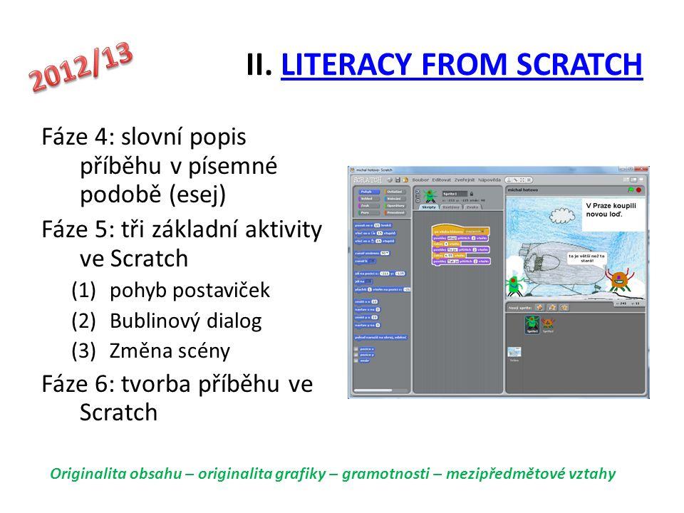 II. LITERACY FROM SCRATCHLITERACY FROM SCRATCH Fáze 4: slovní popis příběhu v písemné podobě (esej) Fáze 5: tři základní aktivity ve Scratch (1)pohyb