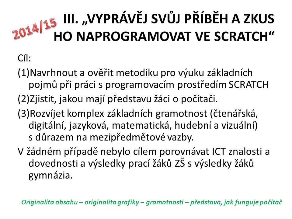 """III. """"VYPRÁVĚJ SVŮJ PŘÍBĚH A ZKUS HO NAPROGRAMOVAT VE SCRATCH"""" Cíl: (1)Navrhnout a ověřit metodiku pro výuku základních pojmů při práci s programovací"""