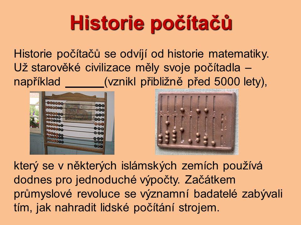 Historie počítačů Historie počítačů se odvíjí od historie matematiky.