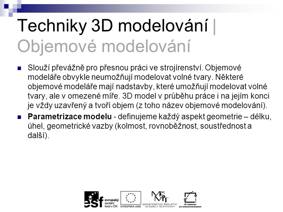 Techniky 3D modelování | Objemové modelování Slouží převážně pro přesnou práci ve strojírenství.