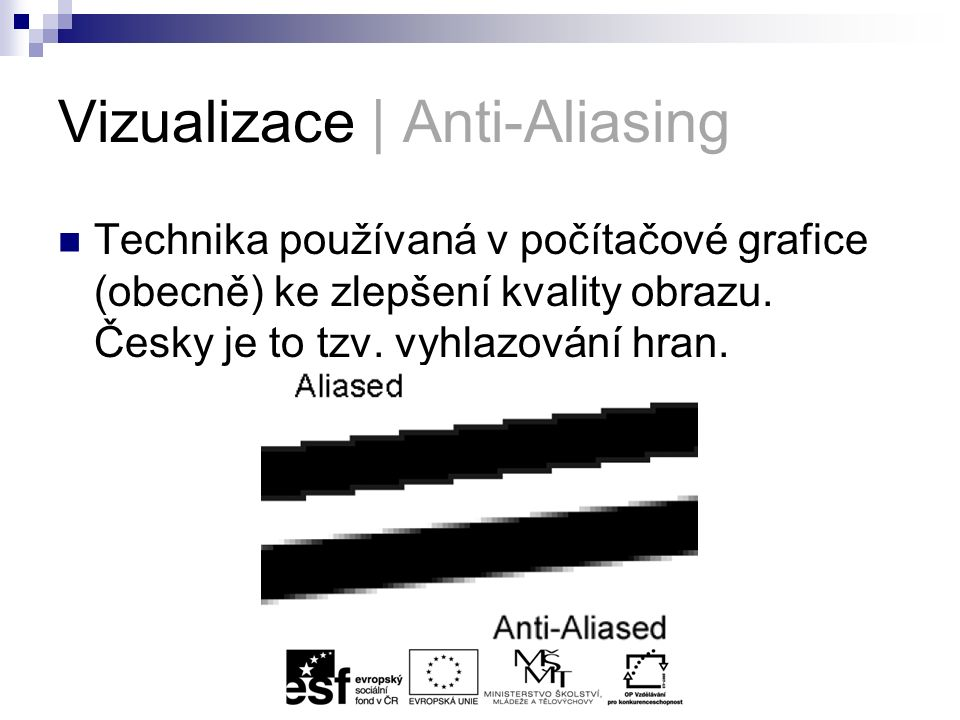 Vizualizace | Anti-Aliasing Technika používaná v počítačové grafice (obecně) ke zlepšení kvality obrazu.