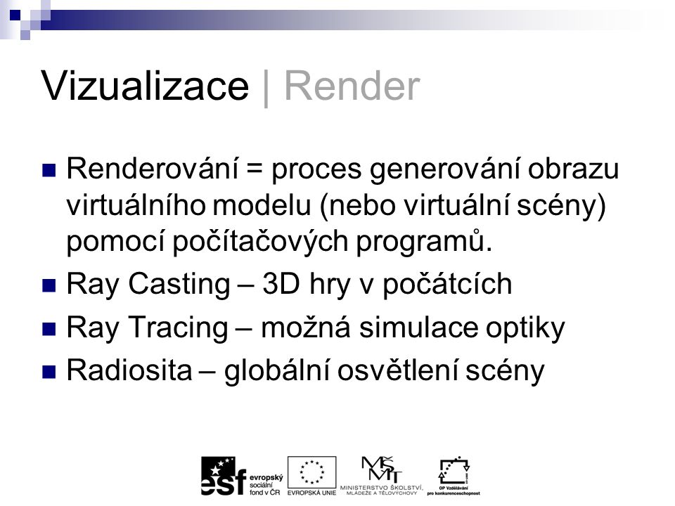 Vizualizace | Render Renderování = proces generování obrazu virtuálního modelu (nebo virtuální scény) pomocí počítačových programů.