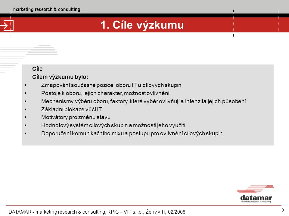 marketing research & consulting DATAMAR - marketing research & consulting, RPIC – VIP s.r.o., Ženy v IT, 02/2008 4 2.
