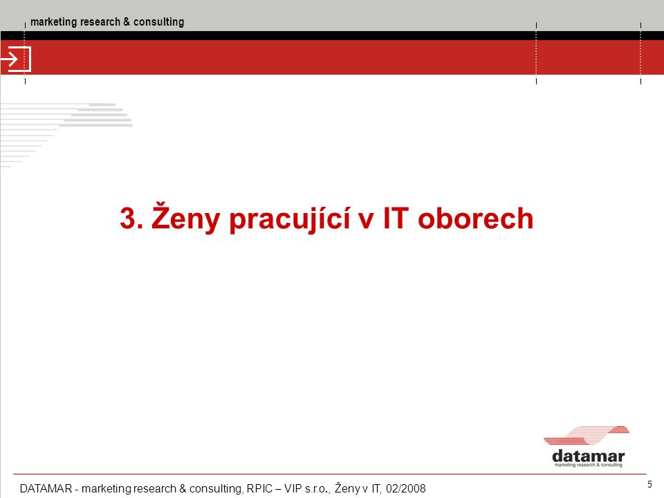 marketing research & consulting DATAMAR - marketing research & consulting, RPIC – VIP s.r.o., Ženy v IT, 02/2008 86 5.4 VNÍMÁNÍ IT OBORŮ STUDENTKY