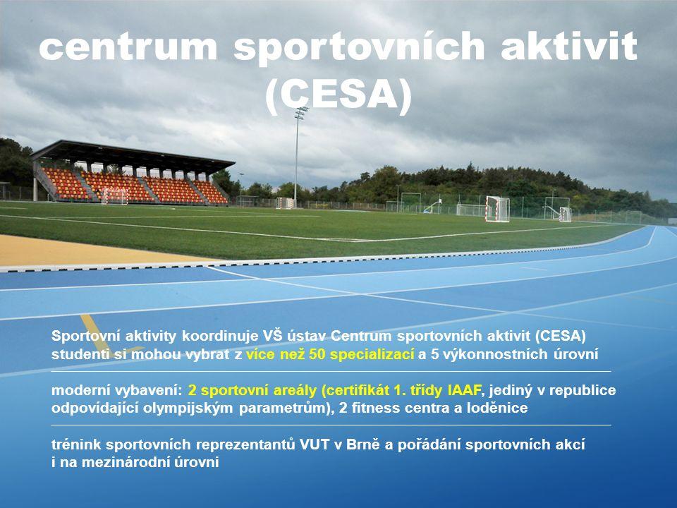 Vysoké učení technické v Brně Sportovní aktivity koordinuje VŠ ústav Centrum sportovních aktivit (CESA) studenti si mohou vybrat z více než 50 specializací a 5 výkonnostních úrovní moderní vybavení: 2 sportovní areály (certifikát 1.