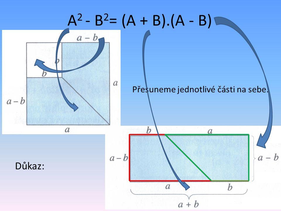 A 2 - B 2 = (A + B).(A - B) Přesuneme jednotlivé části na sebe. Důkaz:
