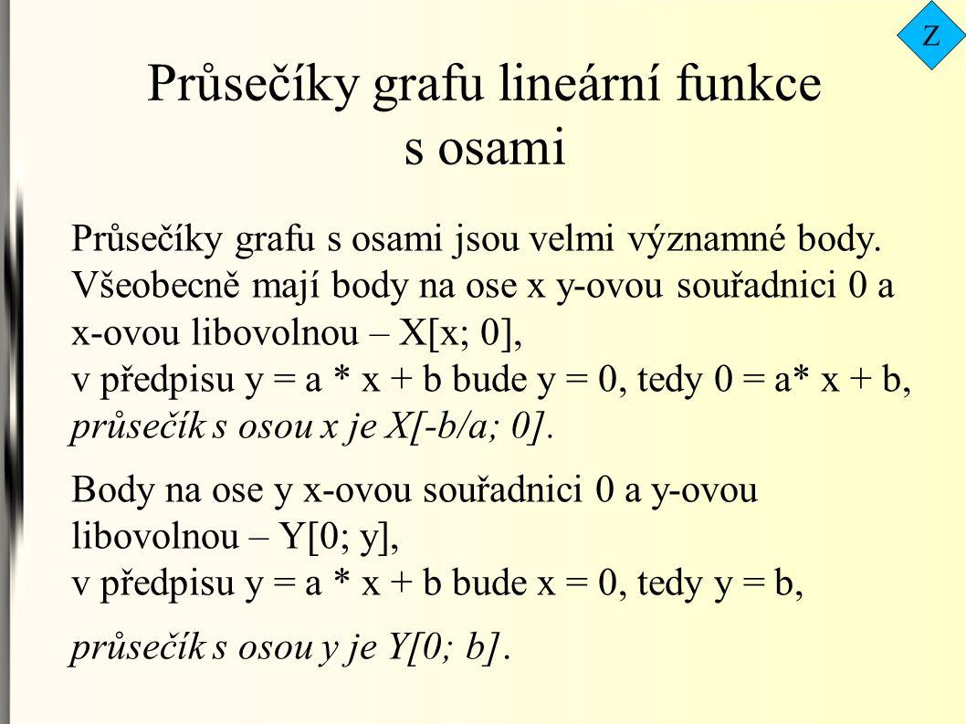 Průsečíky grafu lineární funkce s osami Průsečíky grafu s osami jsou velmi významné body. Všeobecně mají body na ose x y-ovou souřadnici 0 a x-ovou li
