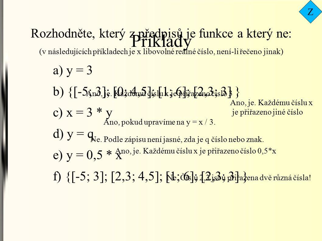 Ano, je. Každému číslu x je přiřazeno číslo 3 Ne. Podle zápisu není jasné, zda je q číslo nebo znak. Ano, pokud upravíme na y = x / 3. Ano, je. Každém