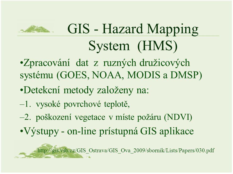 GIS - Hazard Mapping System (HMS) Zpracování dat z ruzných družicových systému (GOES, NOAA, MODIS a DMSP) Detekcní metody založeny na: –1. vysoké povr