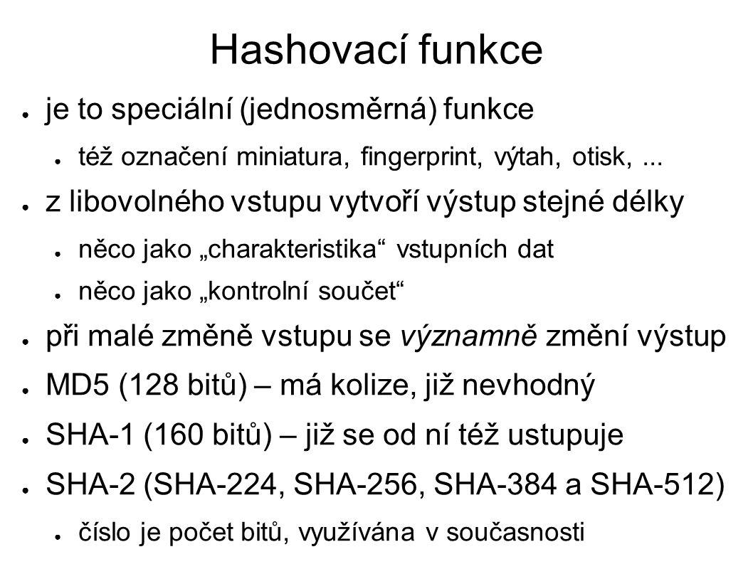 Hashovací funkce ● je to speciální (jednosměrná) funkce ● též označení miniatura, fingerprint, výtah, otisk,...