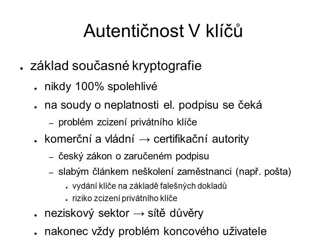 Autentičnost V klíčů ● základ současné kryptografie ● nikdy 100% spolehlivé ● na soudy o neplatnosti el.