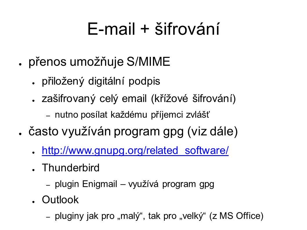"""E-mail + šifrování ● přenos umožňuje S/MIME ● přiložený digitální podpis ● zašifrovaný celý email (křížové šifrování) – nutno posílat každému příjemci zvlášť ● často využíván program gpg (viz dále) ● http://www.gnupg.org/related_software/ http://www.gnupg.org/related_software/ ● Thunderbird – plugin Enigmail – využívá program gpg ● Outlook – pluginy jak pro """"malý , tak pro """"velký (z MS Office)"""