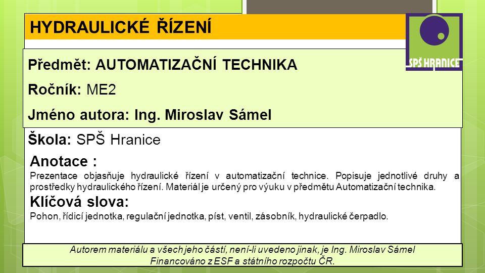 HYDRAULICKÉ ŘÍZENÍ Předmět: AUTOMATIZAČNÍ TECHNIKA Ročník: ME2 Jméno autora: Ing.