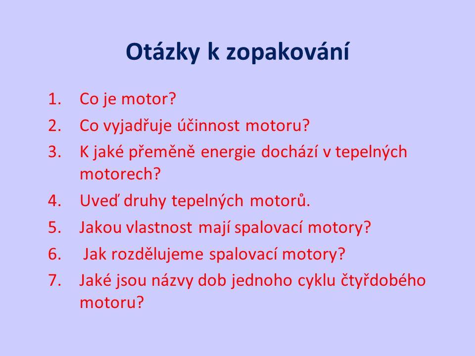 Otázky k zopakování 1.Co je motor. 2.Co vyjadřuje účinnost motoru.