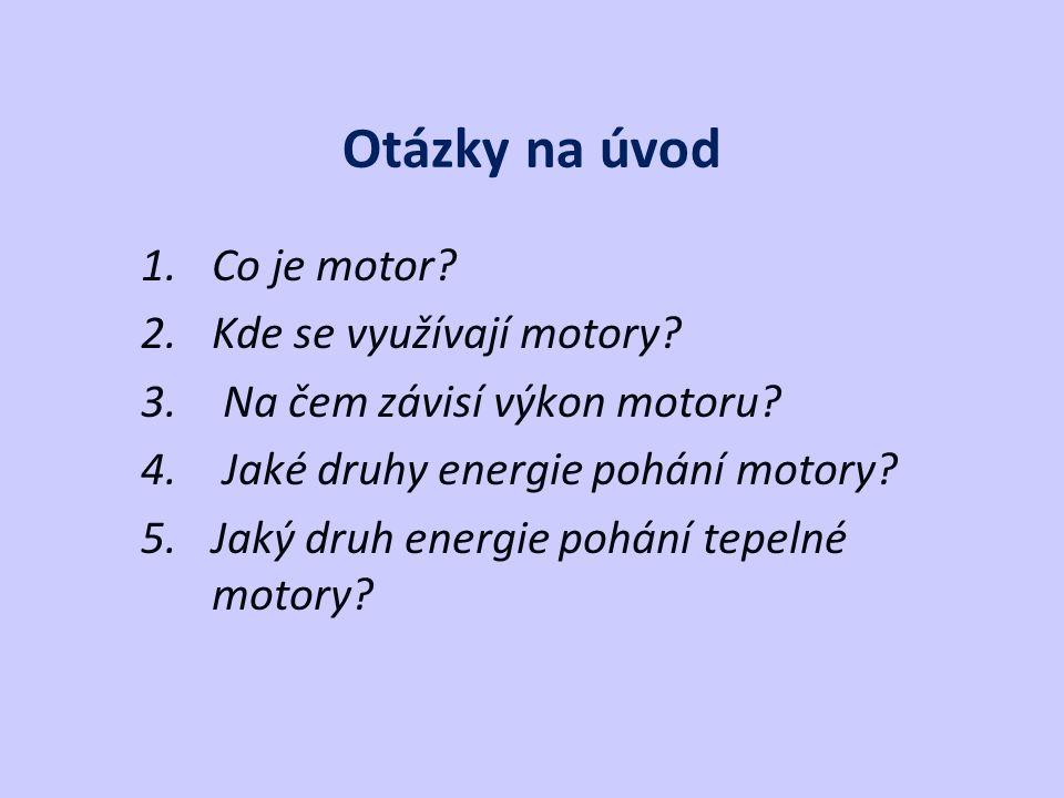 Otázky na úvod 1.Co je motor. 2.Kde se využívají motory.