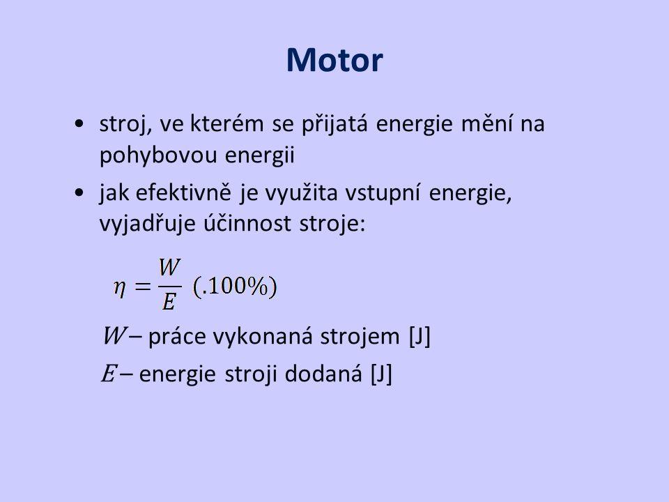 Motor stroj, ve kterém se přijatá energie mění na pohybovou energii jak efektivně je využita vstupní energie, vyjadřuje účinnost stroje: W – práce vykonaná strojem [J] E – energie stroji dodaná [J]