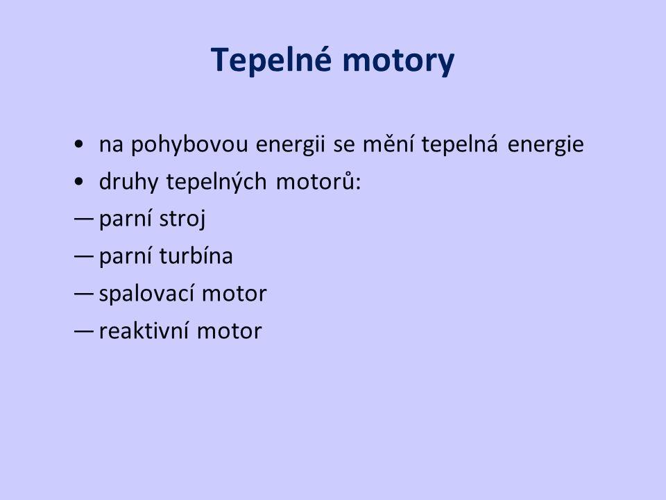Tepelné motory na pohybovou energii se mění tepelná energie druhy tepelných motorů: —parní stroj —parní turbína —spalovací motor —reaktivní motor