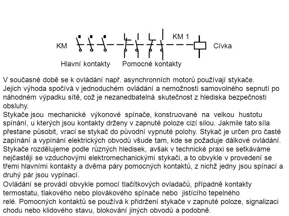 KM KM 1 V současné době se k ovládání např.asynchronních motorů používají stykače.