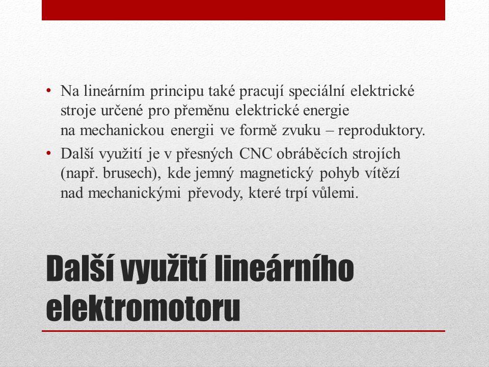 Další využití lineárního elektromotoru Na lineárním principu také pracují speciální elektrické stroje určené pro přeměnu elektrické energie na mechani