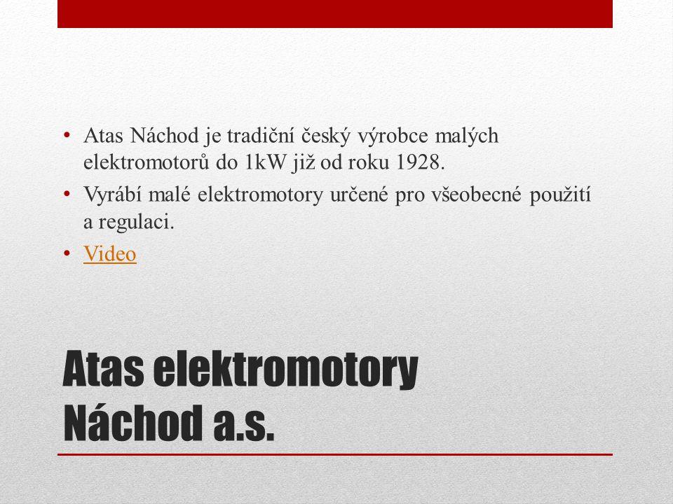 Atas elektromotory Náchod a.s. Atas Náchod je tradiční český výrobce malých elektromotorů do 1kW již od roku 1928. Vyrábí malé elektromotory určené pr