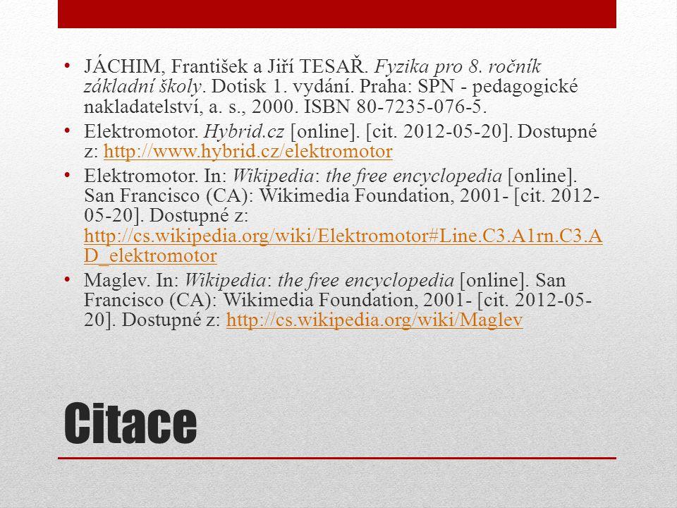 Citace JÁCHIM, František a Jiří TESAŘ. Fyzika pro 8. ročník základní školy. Dotisk 1. vydání. Praha: SPN - pedagogické nakladatelství, a. s., 2000. IS