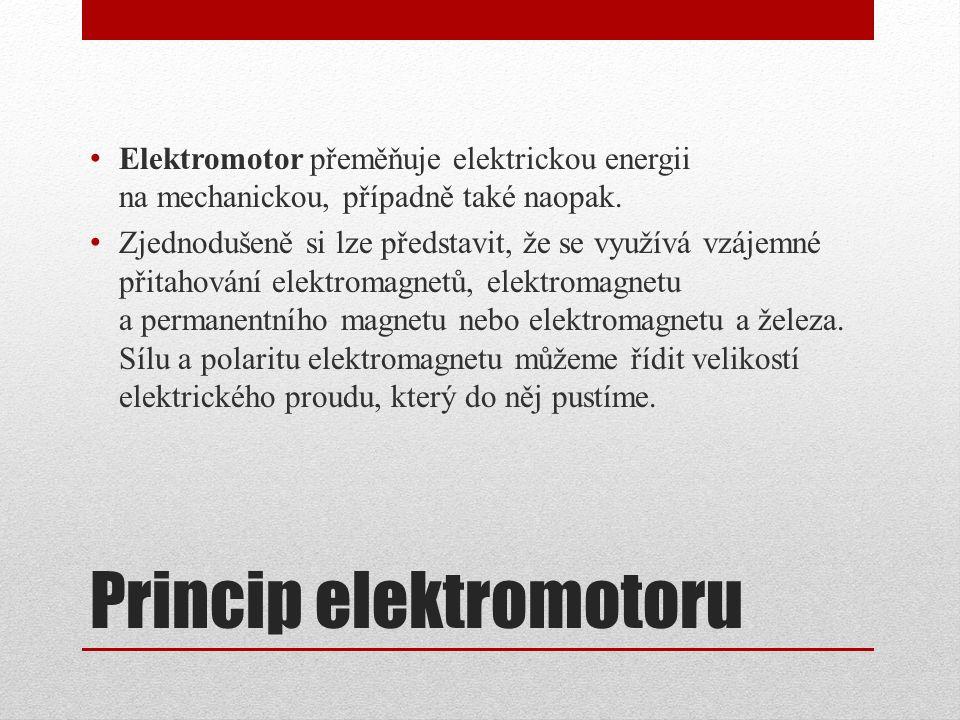 Princip elektromotoru Elektromotor přeměňuje elektrickou energii na mechanickou, případně také naopak. Zjednodušeně si lze představit, že se využívá v