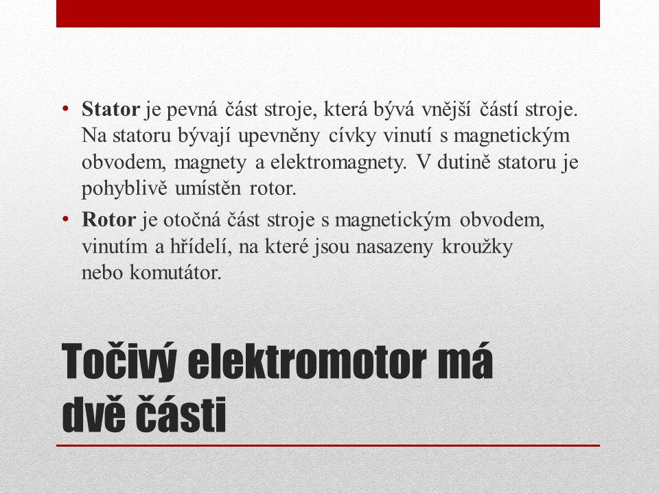 Točivý elektromotor má dvě části Stator je pevná část stroje, která bývá vnější částí stroje. Na statoru bývají upevněny cívky vinutí s magnetickým ob