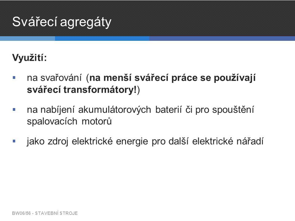 Svářecí agregáty Využití:  na svařování (na menší svářecí práce se používají svářecí transformátory!)  na nabíjení akumulátorových baterií či pro sp