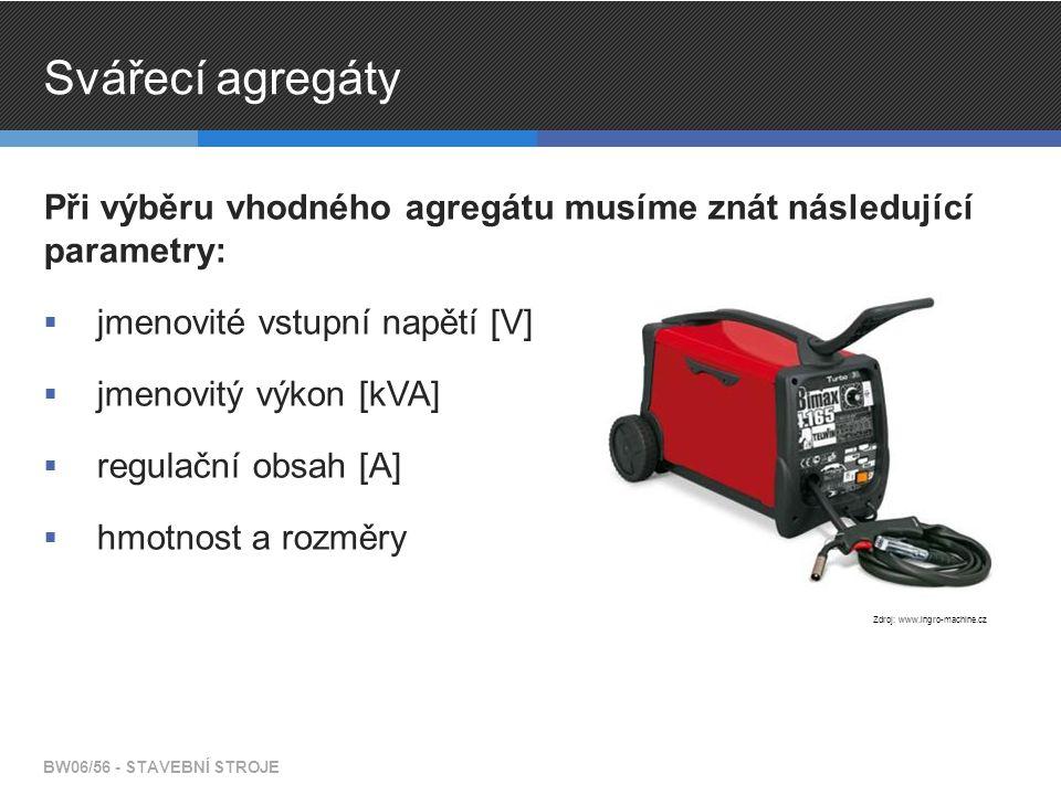 Svářecí agregáty Při výběru vhodného agregátu musíme znát následující parametry:  jmenovité vstupní napětí [V]  jmenovitý výkon [kVA]  regulační ob