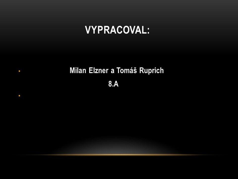 VYPRACOVAL: Milan Elzner a Tomáš Ruprich 8.A