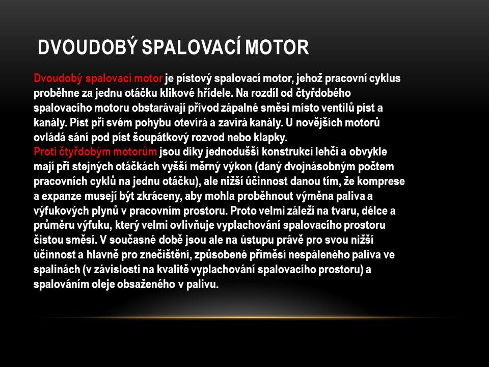 DVOUDOBÝ SPALOVACÍ MOTOR Dvoudobý spalovací motor je pístový spalovací motor, jehož pracovní cyklus proběhne za jednu otáčku klikové hřídele. Na rozdí