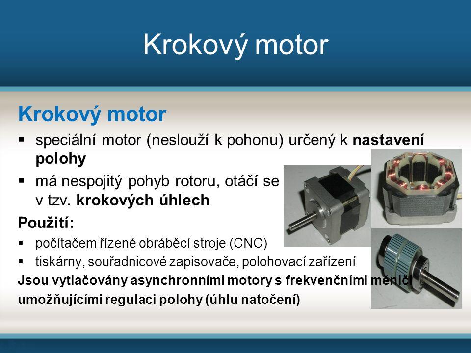 Krokový motor  speciální motor (neslouží k pohonu) určený k nastavení polohy  má nespojitý pohyb rotoru, otáčí se po v tzv.