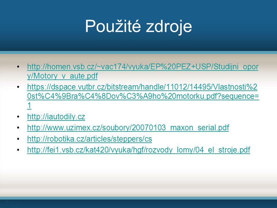 Použité zdroje http://homen.vsb.cz/~vac174/vyuka/EP%20PEZ+USP/Studijni_opor y/Motory_v_aute.pdfhttp://homen.vsb.cz/~vac174/vyuka/EP%20PEZ+USP/Studijni_opor y/Motory_v_aute.pdf https://dspace.vutbr.cz/bitstream/handle/11012/14495/Vlastnosti%2 0st%C4%9Bra%C4%8Dov%C3%A9ho%20motorku.pdf sequence= 1https://dspace.vutbr.cz/bitstream/handle/11012/14495/Vlastnosti%2 0st%C4%9Bra%C4%8Dov%C3%A9ho%20motorku.pdf sequence= 1 http://iautodily.cz http://www.uzimex.cz/soubory/20070103_maxon_serial.pdf http://robotika.cz/articles/steppers/cs http://fei1.vsb.cz/kat420/vyuka/hgf/rozvody_lomy/04_el_stroje.pdf