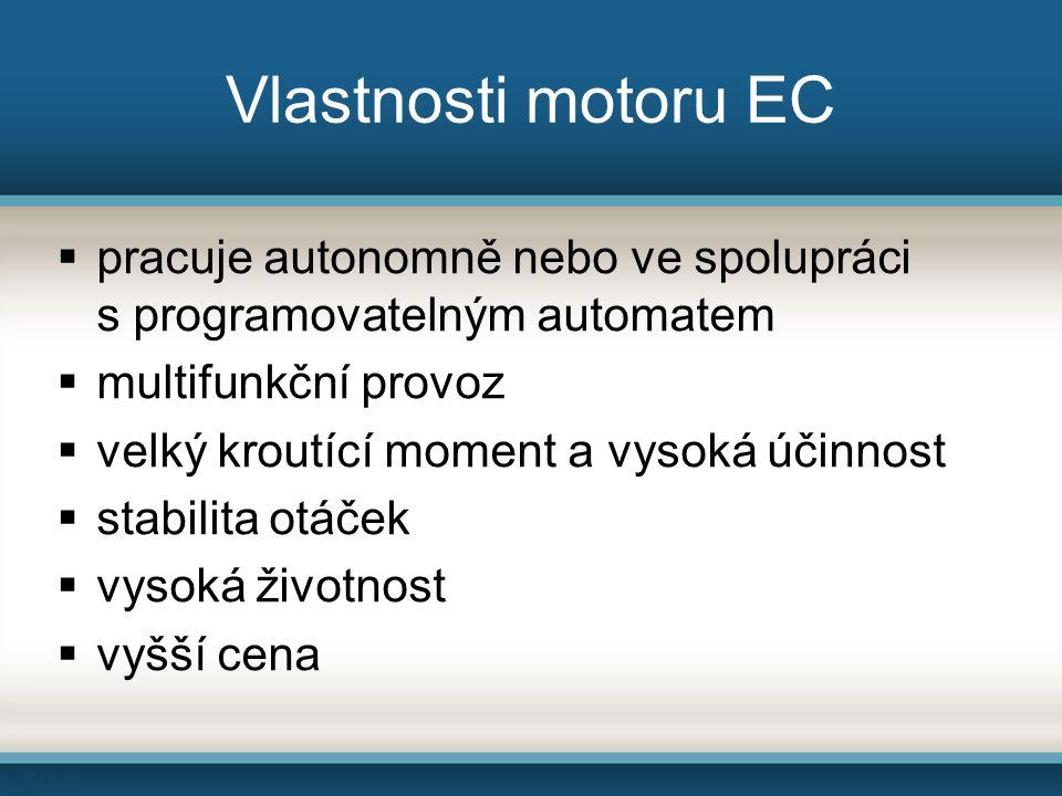 Vlastnosti motoru EC  pracuje autonomně nebo ve spolupráci s programovatelným automatem  multifunkční provoz  velký kroutící moment a vysoká účinnost  stabilita otáček  vysoká životnost  vyšší cena