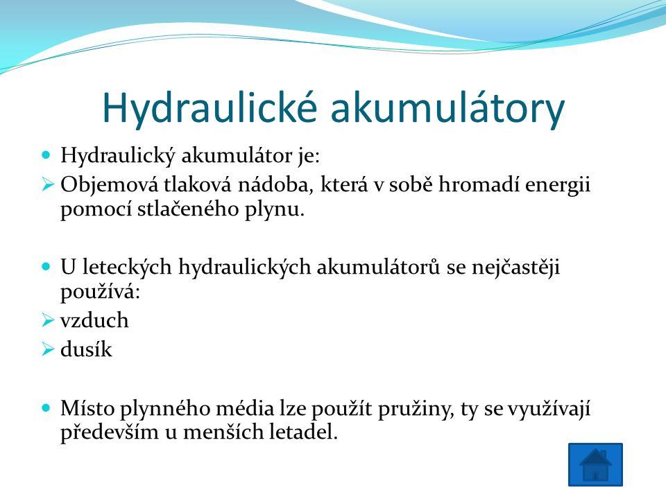 Hydraulické akumulátory Hydraulický akumulátor je:  Objemová tlaková nádoba, která v sobě hromadí energii pomocí stlačeného plynu.